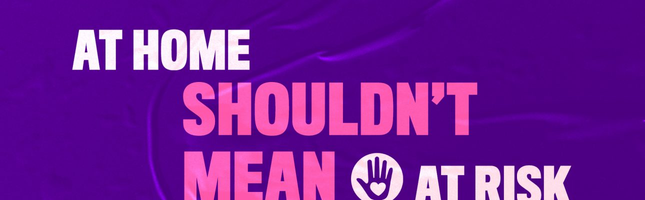 Banner image related to 'At home shouldn't mean at risk'