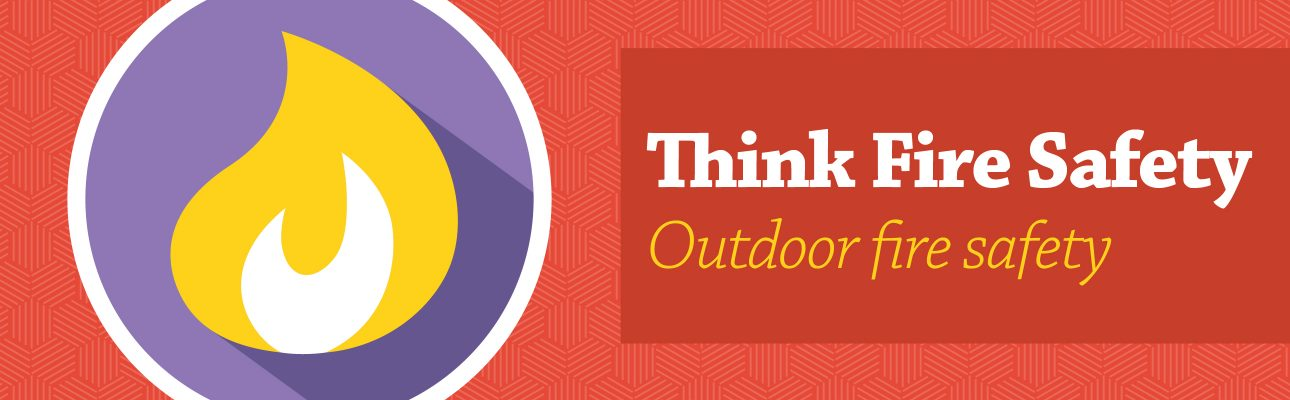 Banner image related to 'Think Fire Safety: Outdoor fire safety'