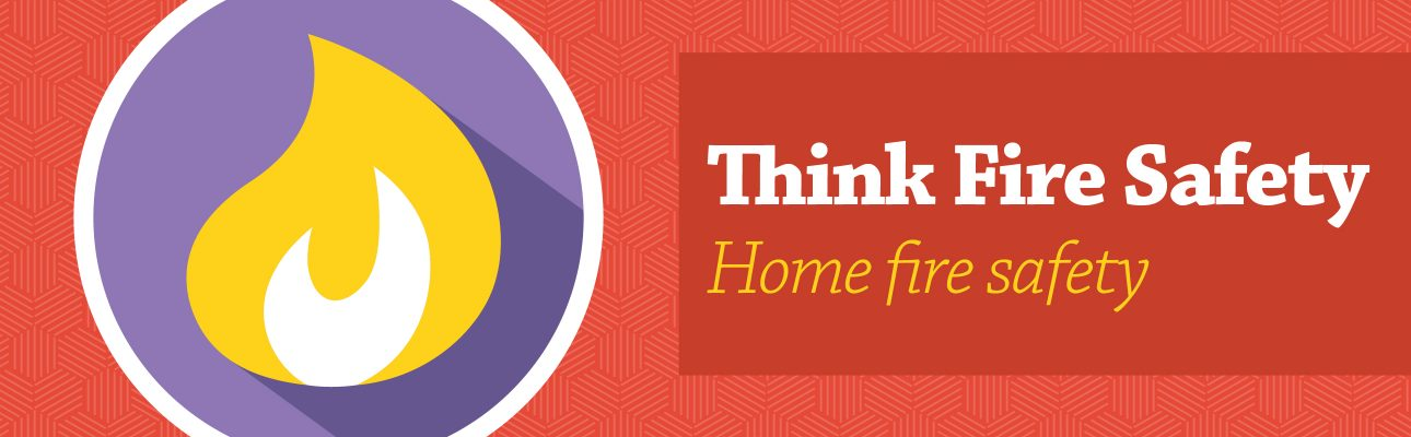 Banner image related to 'Think Fire Safety: Home fire safety'